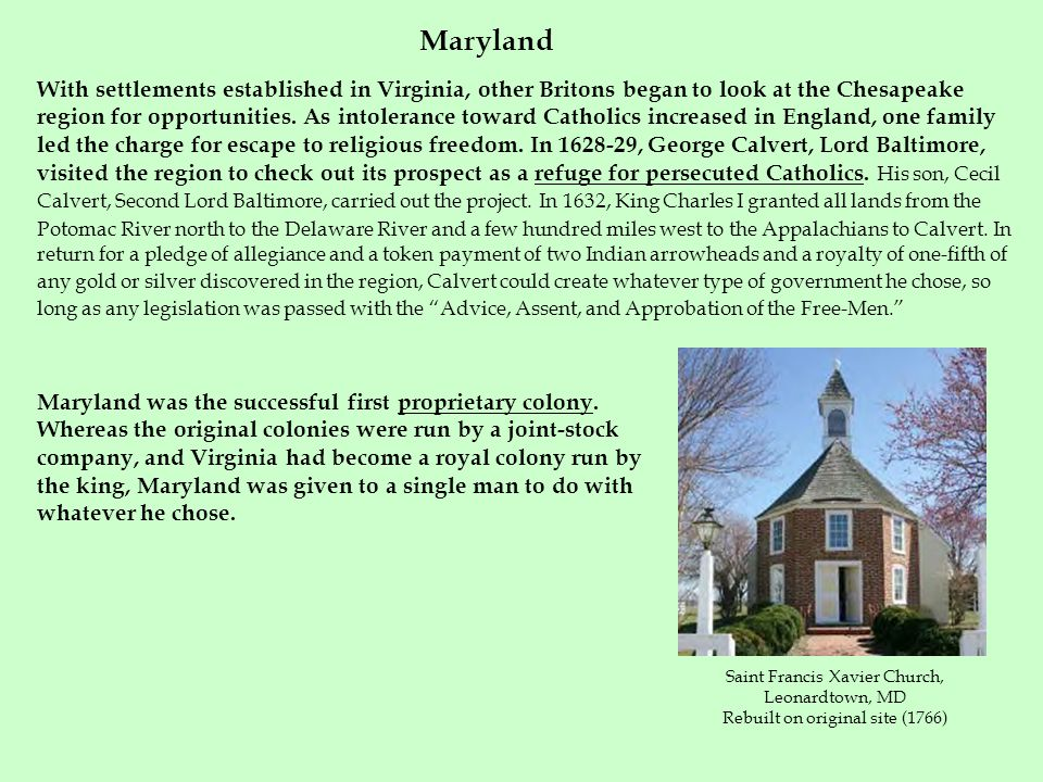 With settlements established in Virginia, other Britons began to look at the Chesapeake region for opportunities. As intolerance toward Catholics incr