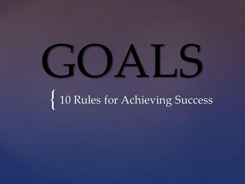 { GOALS 10 Rules for Achieving Success