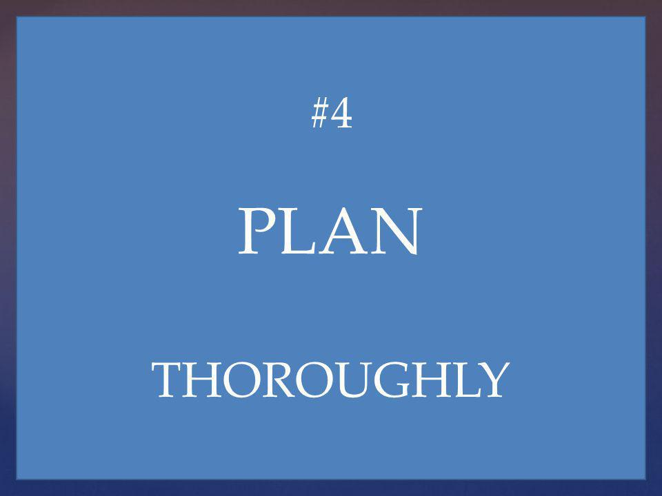 #4 PLAN THOROUGHLY
