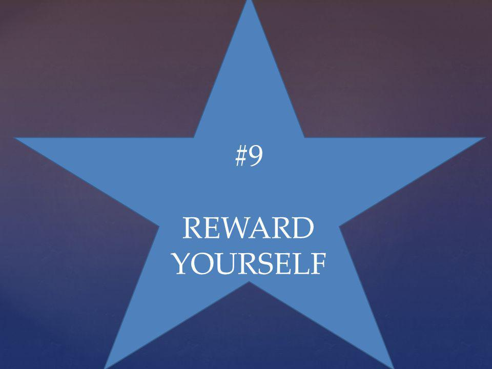#9 REWARD YOURSELF