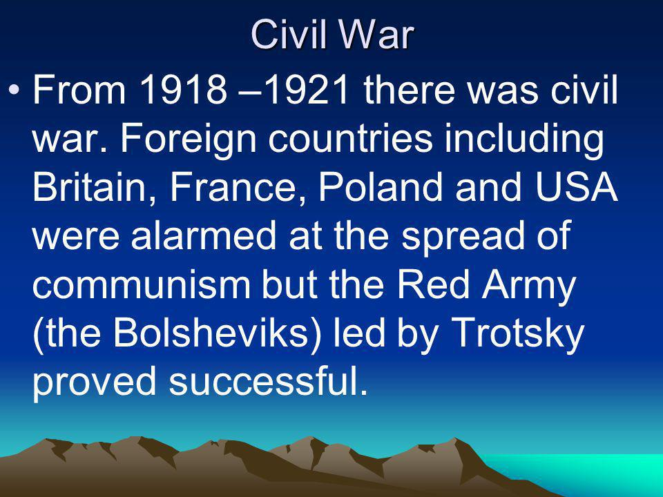 Civil War From 1918 –1921 there was civil war. Foreign countries including Britain, France, Poland and USA were alarmed at the spread of communism but