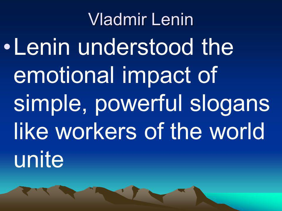 Vladmir Lenin Lenin understood the emotional impact of simple, powerful slogans like workers of the world unite