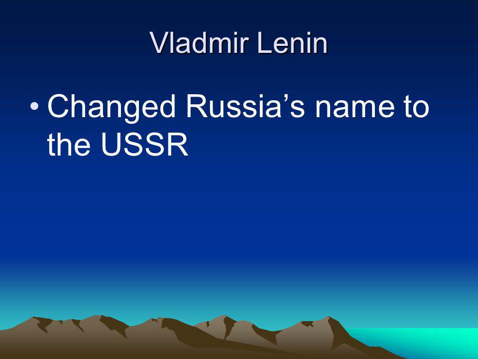Vladmir Lenin Changed Russias name to the USSR
