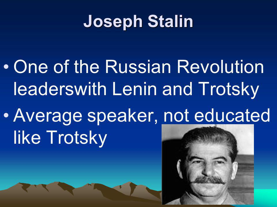 Joseph Stalin One of the Russian Revolution leaderswith Lenin and Trotsky Average speaker, not educated like Trotsky