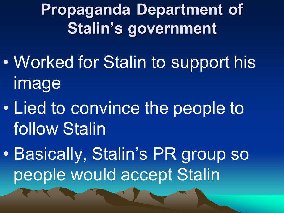 Propaganda Department of Stalins government Worked for Stalin to support his image Lied to convince the people to follow Stalin Basically, Stalins PR