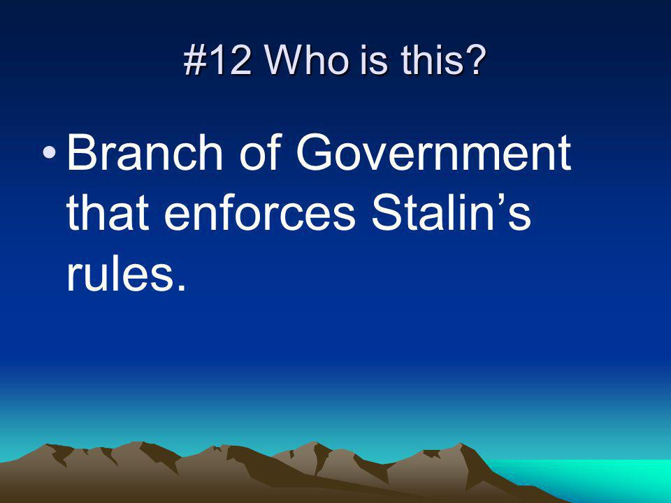 #12 Who is this? Branch of Government that enforces Stalins rules.