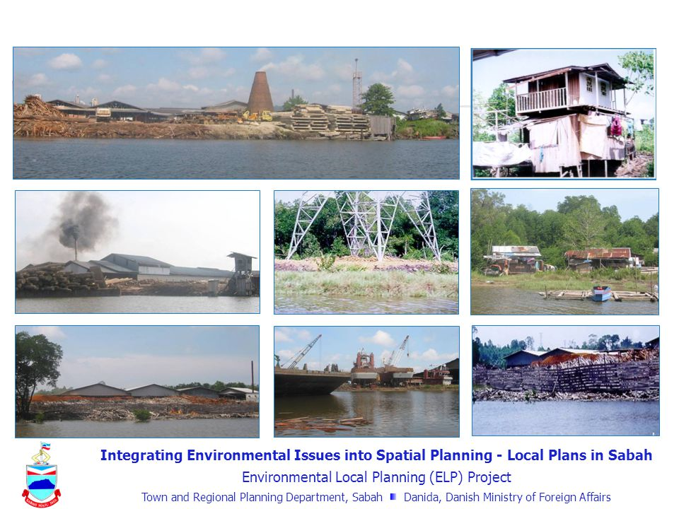 Integrating Environmental Issues into Spatial Planning - Local Plans in Sabah Environmental Local Planning (ELP) Project Town and Regional Planning Department, Sabah Danida, Danish Ministry of Foreign Affairs