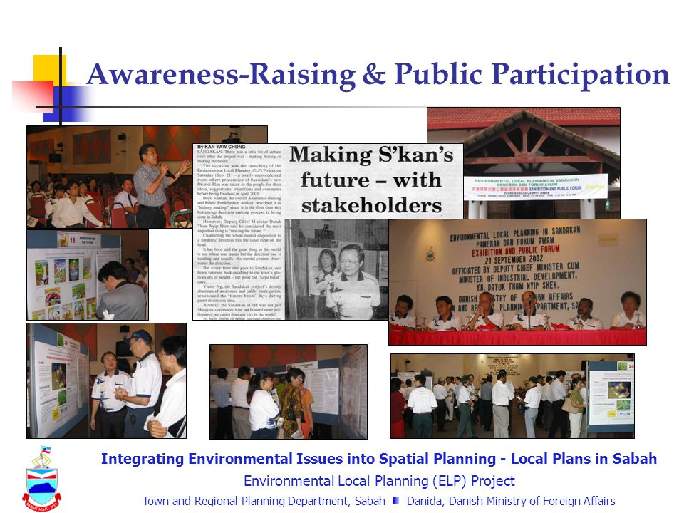 Integrating Environmental Issues into Spatial Planning - Local Plans in Sabah Environmental Local Planning (ELP) Project Town and Regional Planning Department, Sabah Danida, Danish Ministry of Foreign Affairs Awareness-Raising & Public Participation