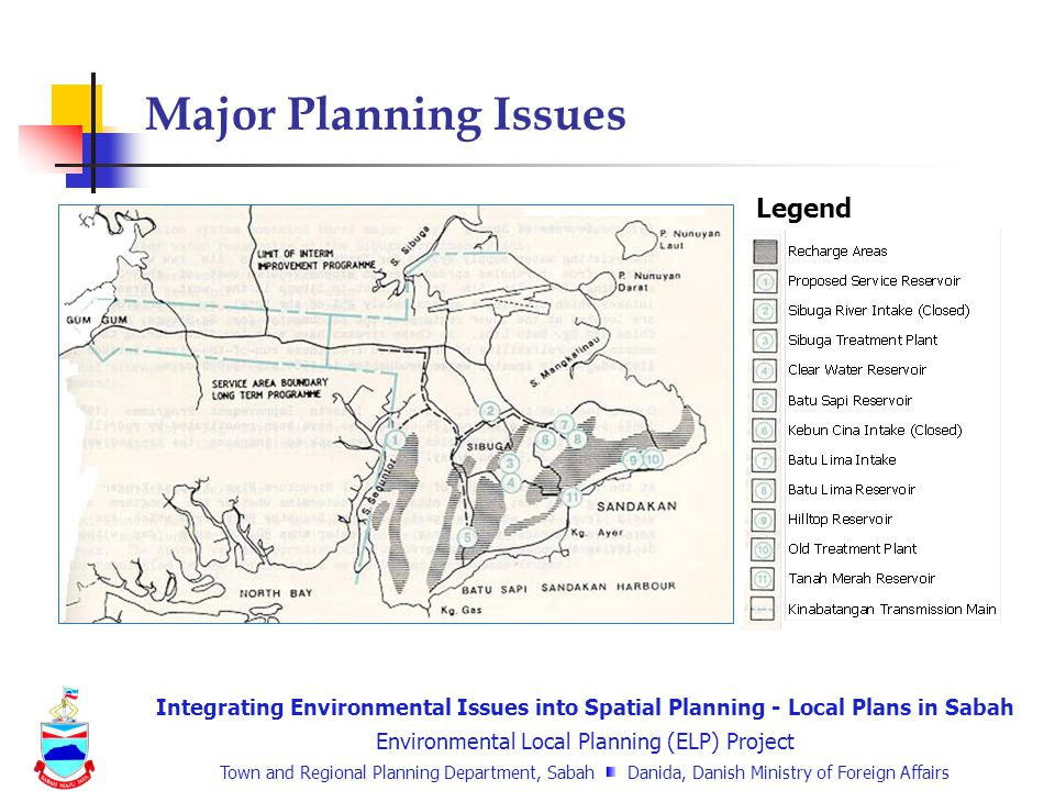 Integrating Environmental Issues into Spatial Planning - Local Plans in Sabah Environmental Local Planning (ELP) Project Town and Regional Planning Department, Sabah Danida, Danish Ministry of Foreign Affairs Legend Major Planning Issues