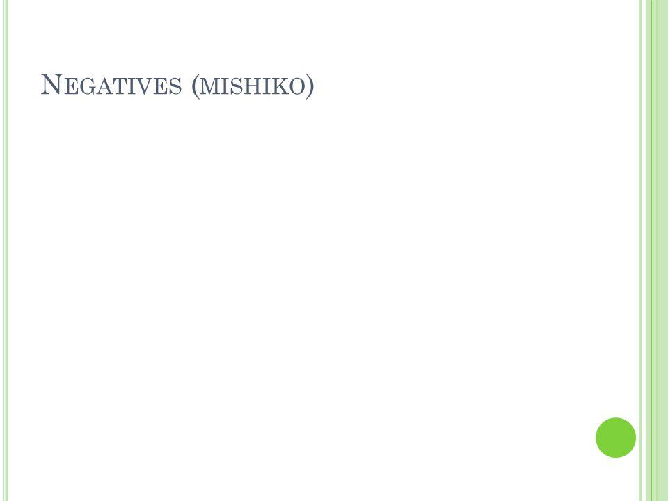 N EGATIVES ( MISHIKO )