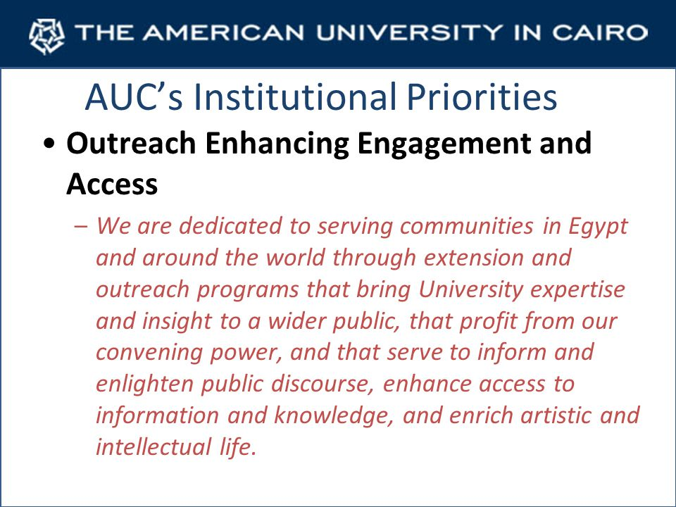 AUCs Institutional Priorities Management with Sustainability and Integrity –We are committed to managing the operations of the University so as to reflect and foster the values we teach our students and expect in our faculty and wish to exemplify in Egypt.