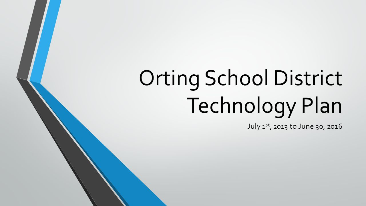 Orting School District Technology Plan July 1 st, 2013 to June 30, 2016