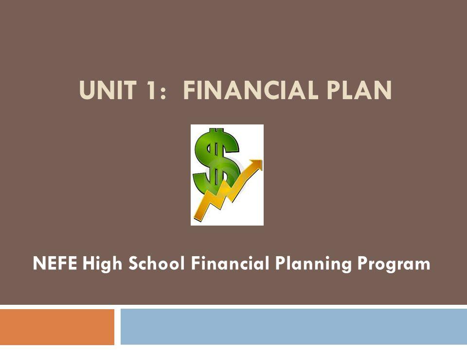 UNIT 1: FINANCIAL PLAN NEFE High School Financial Planning Program