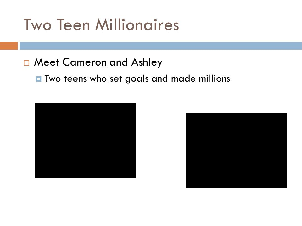 Two Teen Millionaires Meet Cameron and Ashley Two teens who set goals and made millions
