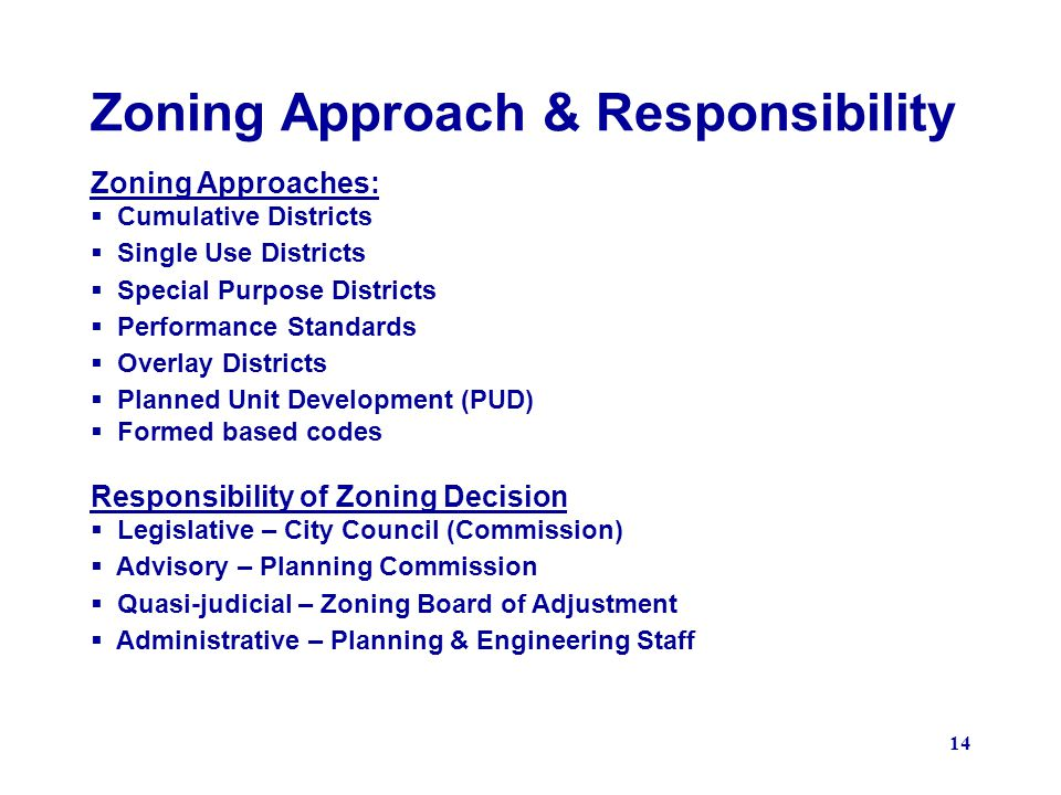 14 Zoning Approach & Responsibility Zoning Approaches: Cumulative Districts Single Use Districts Special Purpose Districts Performance Standards Overl