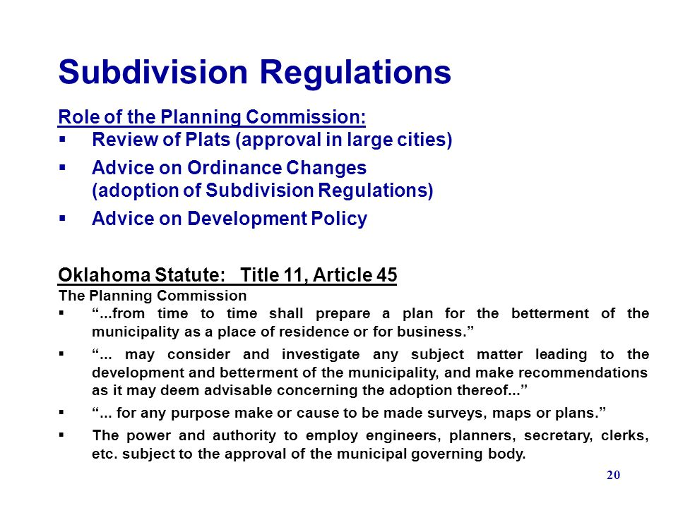 20 Subdivision Regulations Role of the Planning Commission: Review of Plats (approval in large cities) Advice on Ordinance Changes (adoption of Subdiv