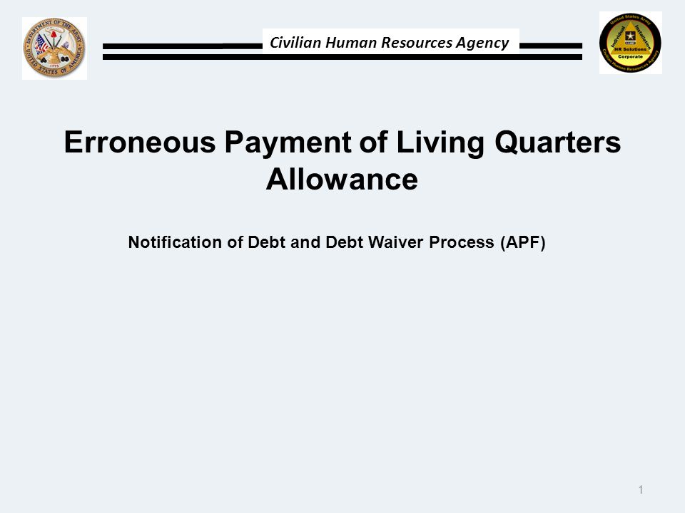 Civilian Human Resources Agency Erroneous Payment of Living Quarters Allowance Notification of Debt and Debt Waiver Process (APF) 1