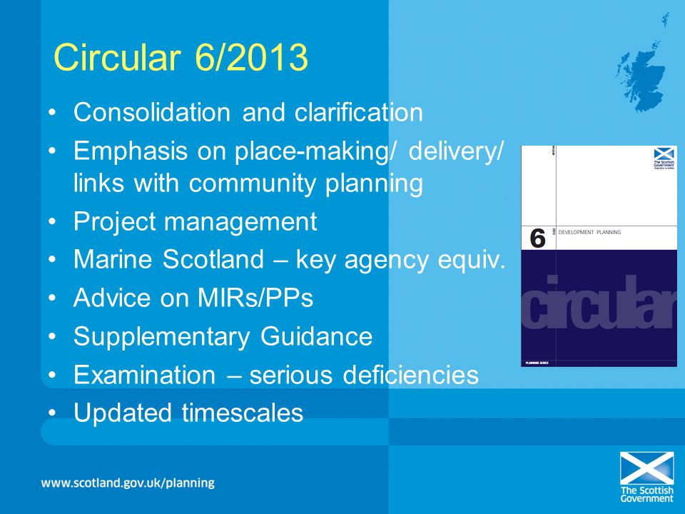Circular 6/2013 Consolidation and clarification Emphasis on place-making/ delivery/ links with community planning Project management Marine Scotland –
