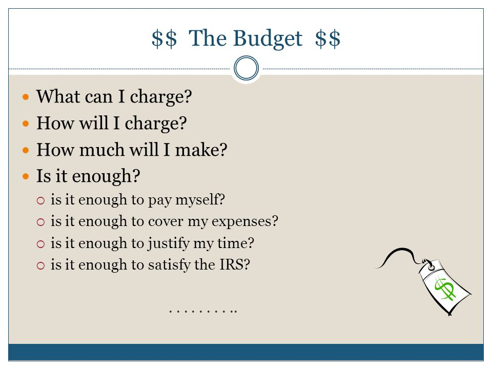 $$ The Budget $$ What can I charge. How will I charge.