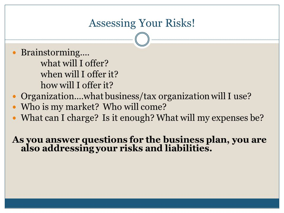 Assessing Your Risks. Brainstorming.... what will I offer.