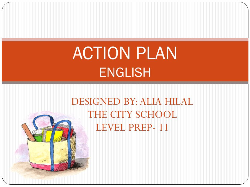 DESIGNED BY: ALIA HILAL THE CITY SCHOOL LEVEL PREP- 11 ACTION PLAN ENGLISH