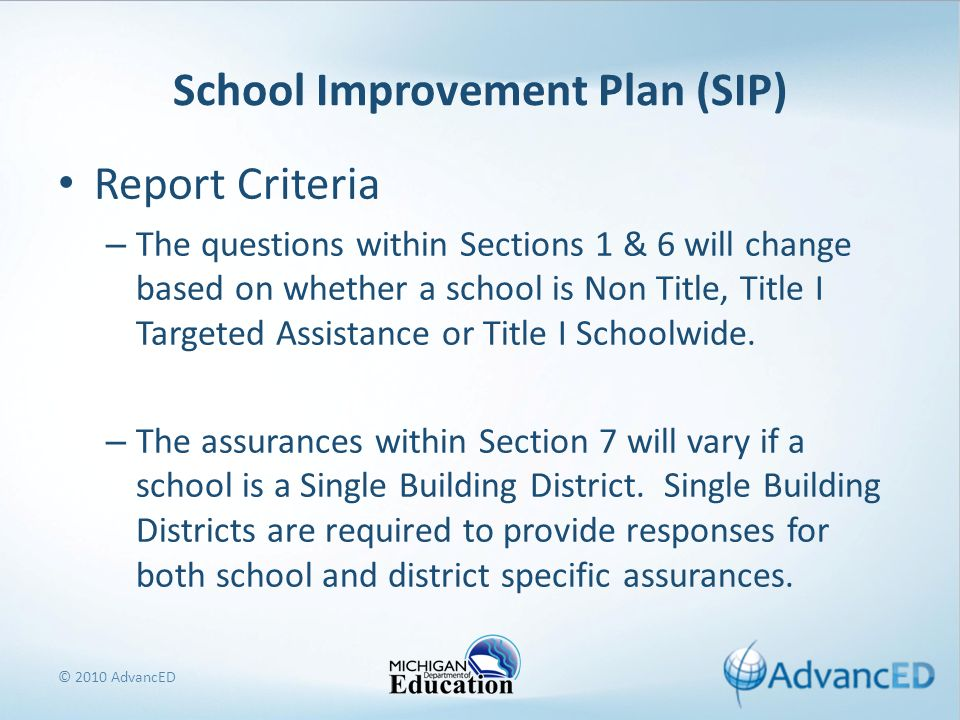 School Improvement Plan (SIP) Report Criteria – The questions within Sections 1 & 6 will change based on whether a school is Non Title, Title I Targeted Assistance or Title I Schoolwide.