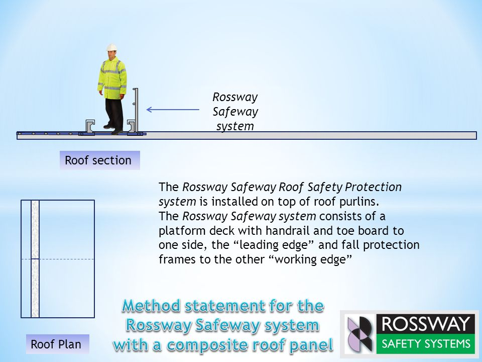 The Rossway Safeway Roof Safety Protection system is installed on top of roof purlins. The Rossway Safeway system consists of a platform deck with han