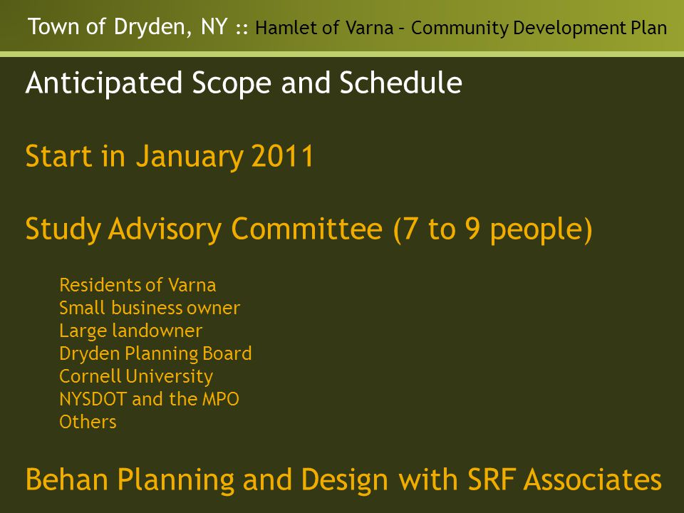Town of Dryden, NY :: Hamlet of Varna – Community Development Plan Anticipated Scope and Schedule Start in January 2011 Study Advisory Committee (7 to