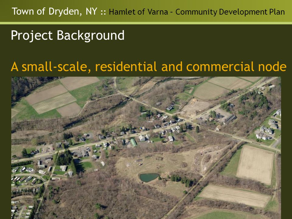 Town of Dryden, NY :: Hamlet of Varna – Community Development Plan Project Background A small-scale, residential and commercial node