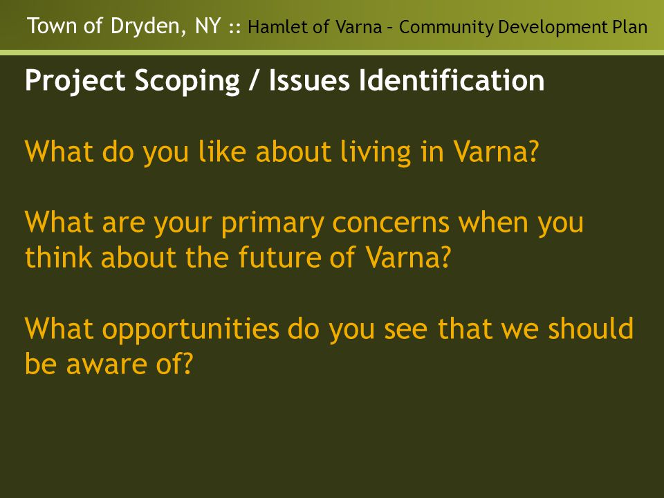 Town of Dryden, NY :: Hamlet of Varna – Community Development Plan Project Scoping / Issues Identification What do you like about living in Varna.