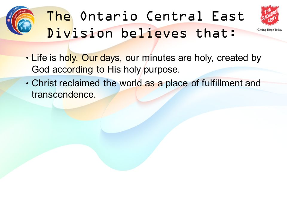 The Ontario Central East Division believes that: ٠ Life is holy.