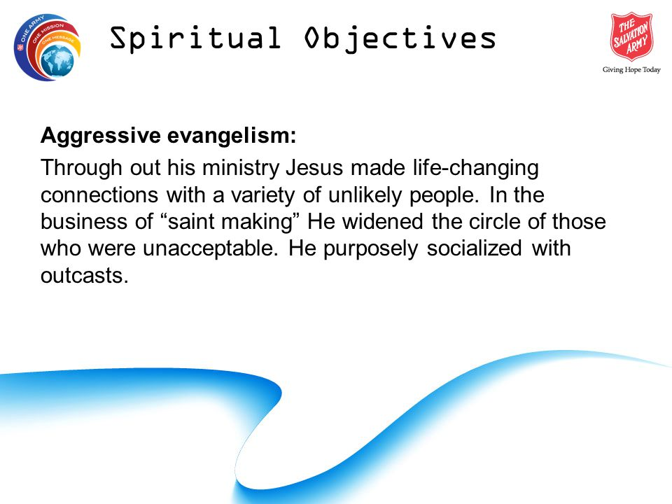 Aggressive evangelism: Through out his ministry Jesus made life-changing connections with a variety of unlikely people.