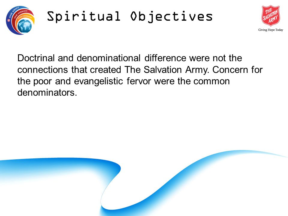 Doctrinal and denominational difference were not the connections that created The Salvation Army.