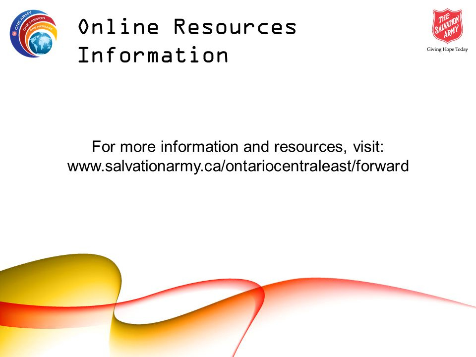 Online Resources Information For more information and resources, visit: www.salvationarmy.ca/ontariocentraleast/forward