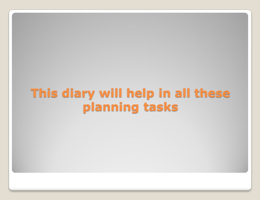 This diary will help in all these planning tasks