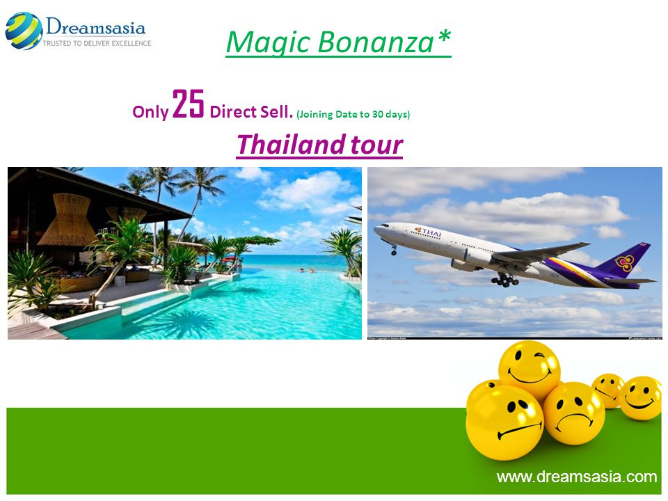 Magic Bonanza* Only 25 Direct Sell. (Joining Date to 30 days ) Thailand tour www.dreamsasia.com