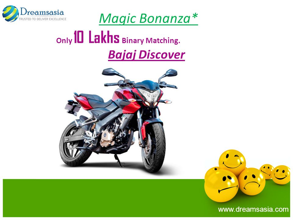 Magic Bonanza* Only 10 Lakhs Binary Matching. Bajaj Discover www.dreamsasia.com