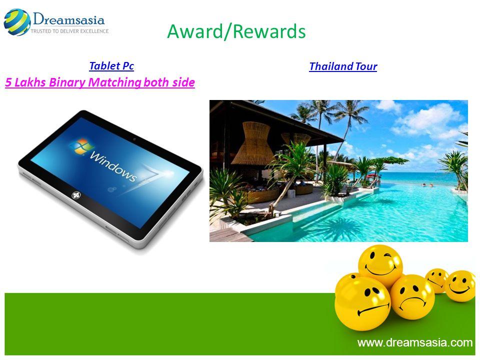 Award/Rewards 5 Lakhs Binary Matching both side www.dreamsasia.com Thailand Tour Tablet Pc