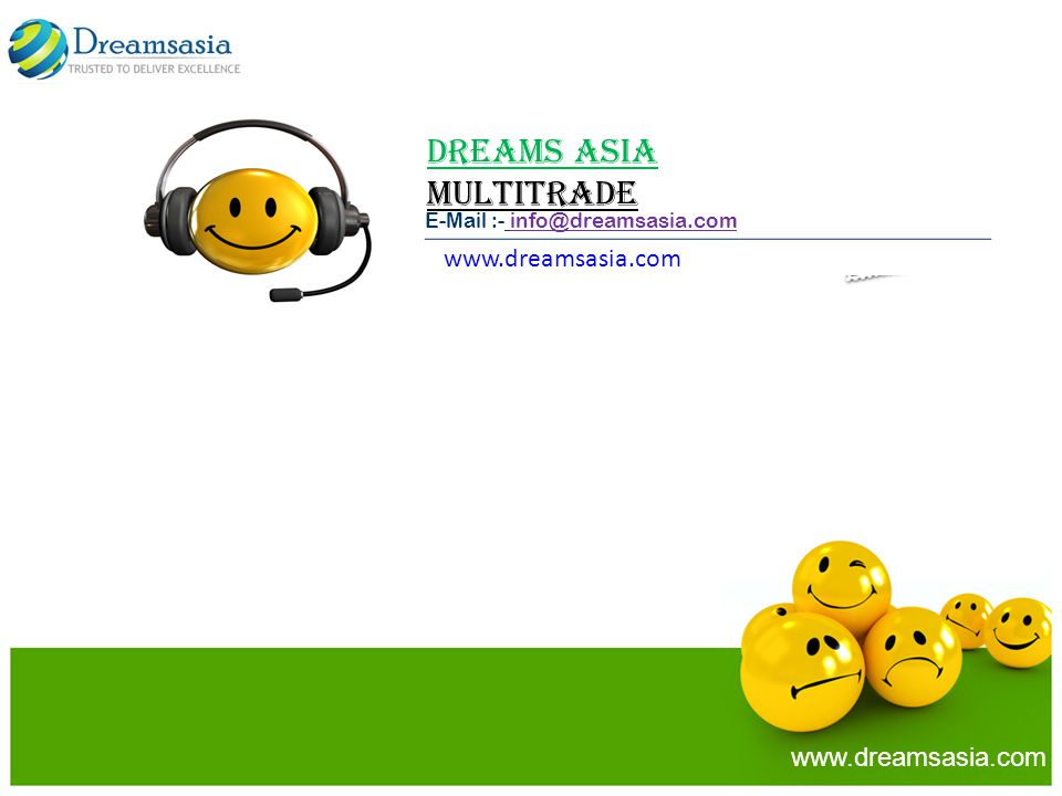 E-Mail :- info@dreamsasia.com www.dreamsasia.com Dreams Asia MULTITRADE www.dreamsasia.com