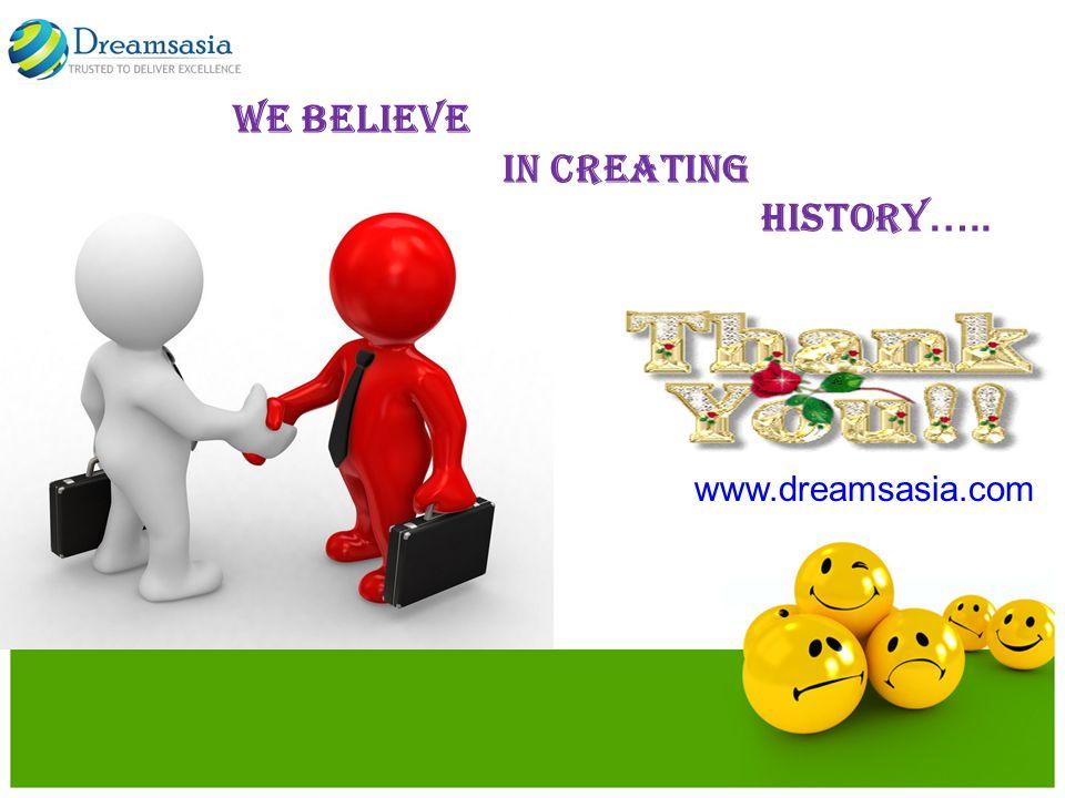 We Believe in Creating History ….. www.dreamsasia.com