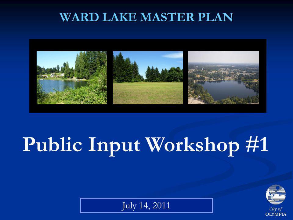 WARD LAKE MASTER PLAN Public Input Workshop #1 July 14, 2011