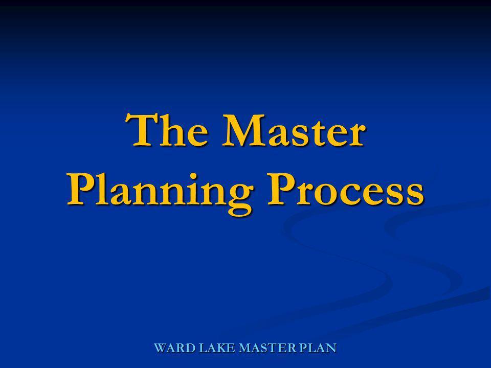 WARD LAKE MASTER PLAN The Master Planning Process