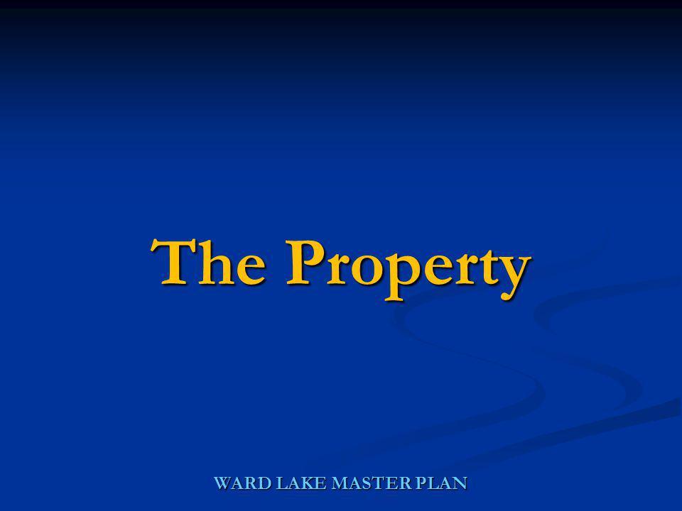 WARD LAKE MASTER PLAN The Property
