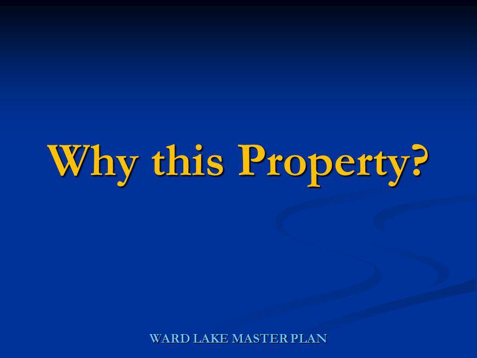 WARD LAKE MASTER PLAN Why this Property