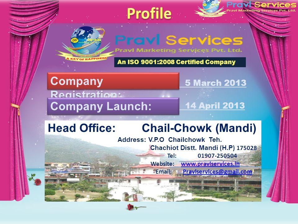 Company Registration: 5 March 2013 Company Launch: 14 April 2013 Head Office: Chail-Chowk (Mandi) Address: V.P.O Chailchowk Teh.