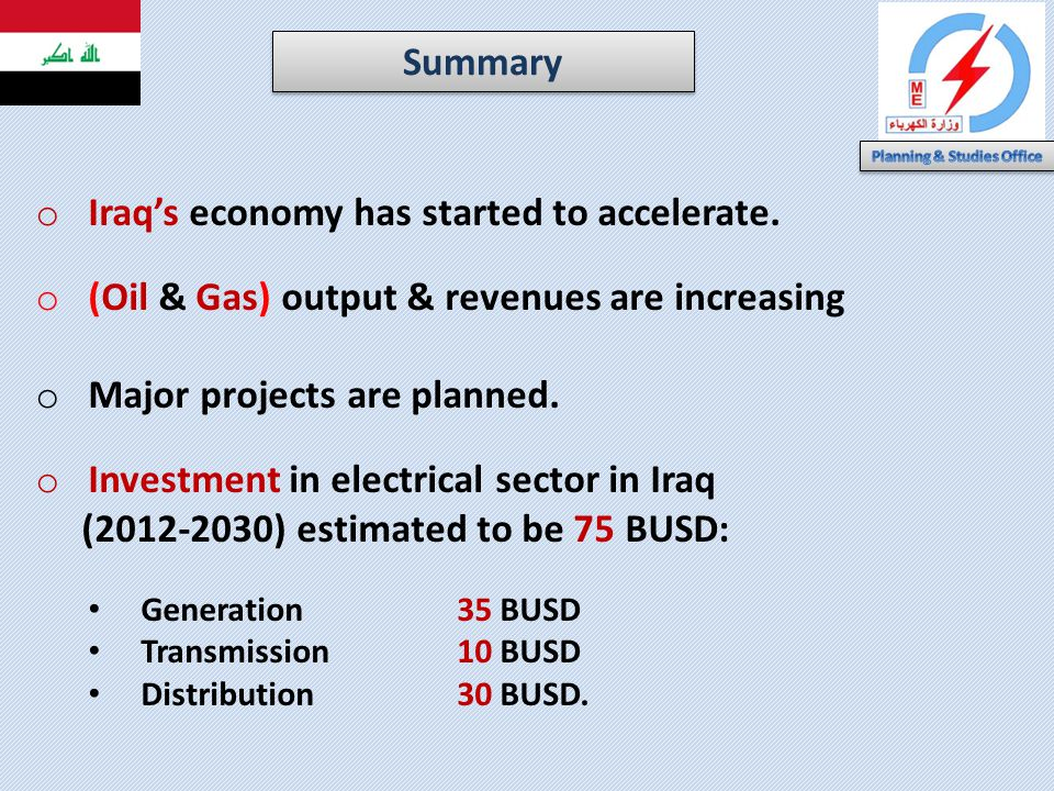 o Iraqs economy has started to accelerate. o (Oil & Gas) output & revenues are increasing o Major projects are planned. o Investment in electrical sec