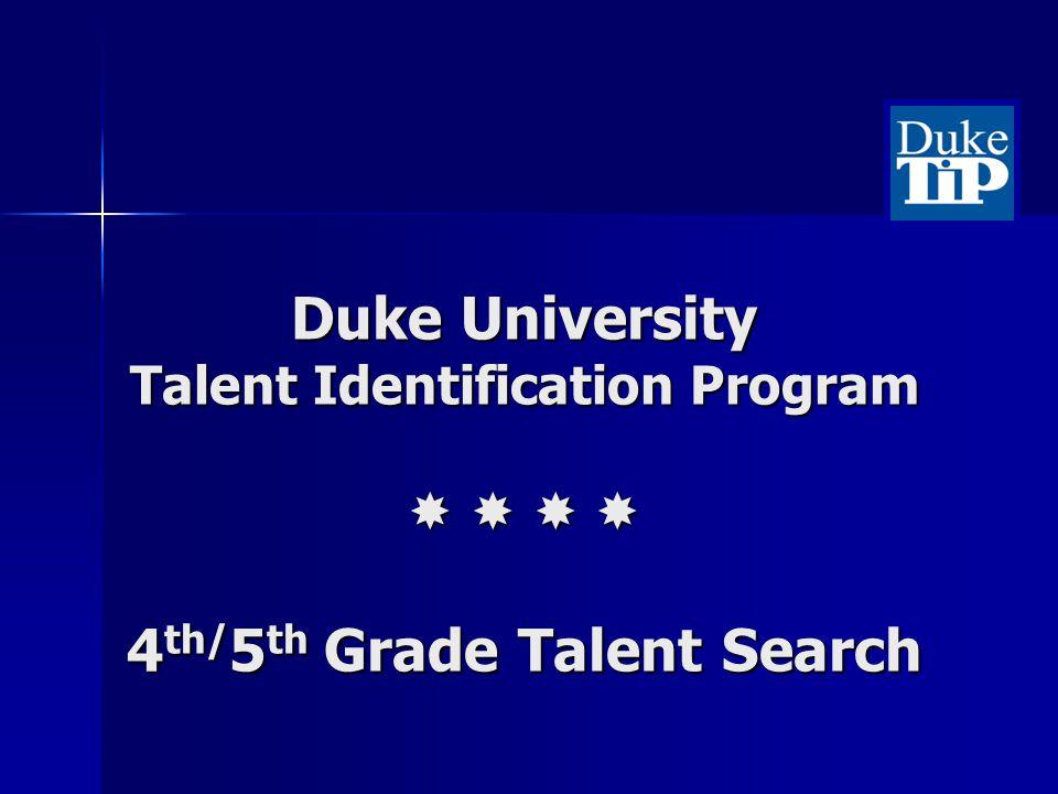 Duke University Talent Identification Program 4 th/ 5 th Grade Talent Search