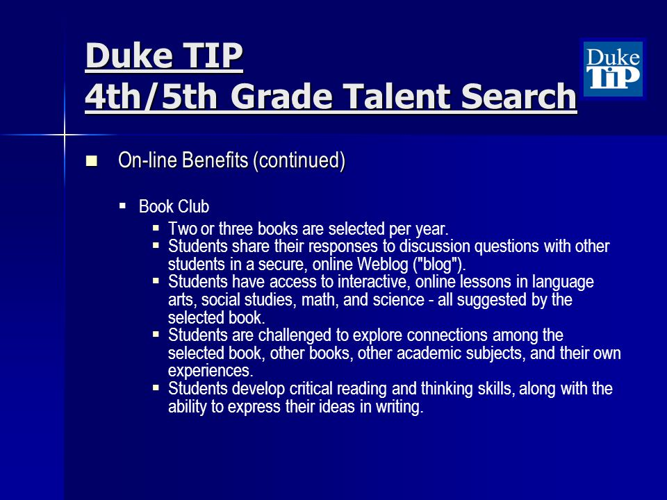 Duke TIP 4th/5th Grade Talent Search On-line Benefits (continued) On-line Benefits (continued) Book Club Two or three books are selected per year.