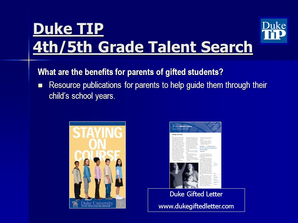 Duke TIP 4th/5th Grade Talent Search What are the benefits for parents of gifted students? Resource publications for parents to help guide them throug