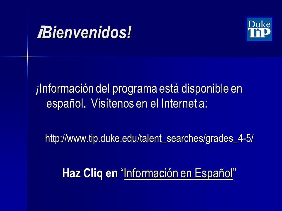 ¡ Bienvenidos! ¡ Información del programa está disponible en español. Visítenos en el Internet a: http://www.tip.duke.edu/talent_searches/grades_4-5/